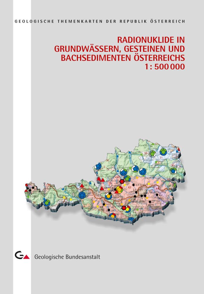 Radionuklide in Grundwässern, Gesteinen und Bachsedimenten Österreichs 1 : 500 000 mit Erläuterungen
